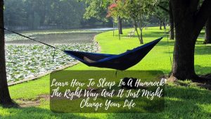 Learn How To Sleep In A Hammock The Right Way