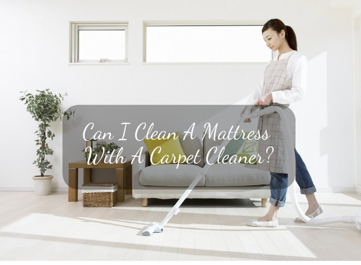 Can I Clean A Mattress With A Carpet Cleaner